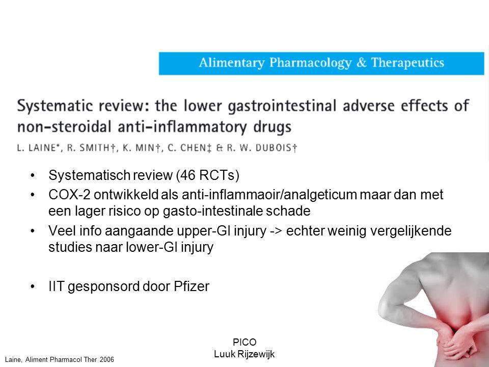 PICO Luuk Rijzewijk Laine, Aliment Pharmacol Ther 2006 Systematisch review (46 RCTs) COX-2 ontwikkeld als anti-inflammaoir/analgeticum maar dan met een lager risico op gasto-intestinale schade Veel info aangaande upper-GI injury -> echter weinig vergelijkende studies naar lower-GI injury IIT gesponsord door Pfizer