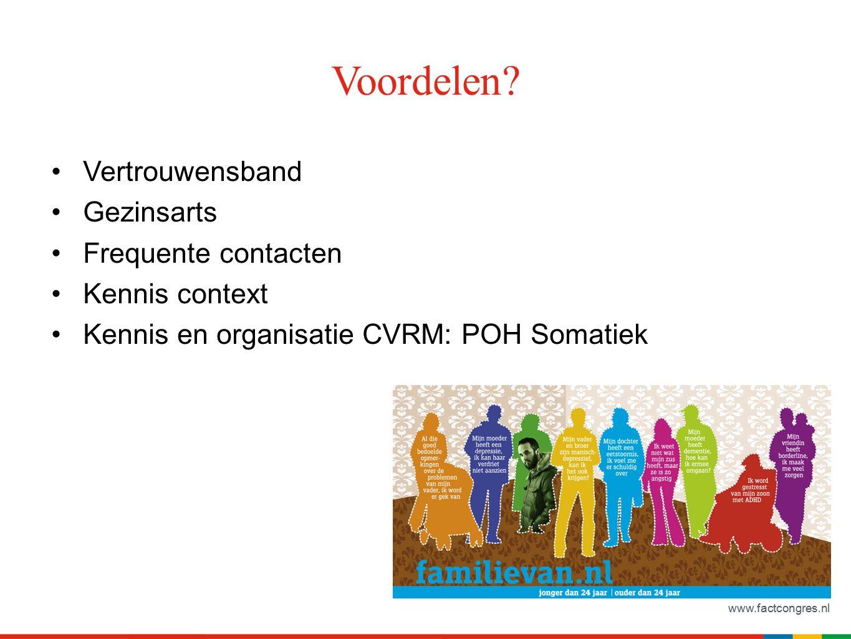 www.factcongres.nl Voordelen? Vertrouwensband Gezinsarts Frequente contacten Kennis context Kennis en organisatie CVRM: POH Somatiek