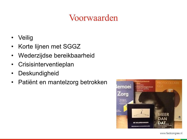 www.factcongres.nl Voorwaarden Veilig Korte lijnen met SGGZ Wederzijdse bereikbaarheid Crisisinterventieplan Deskundigheid Patiënt en mantelzorg betrokken