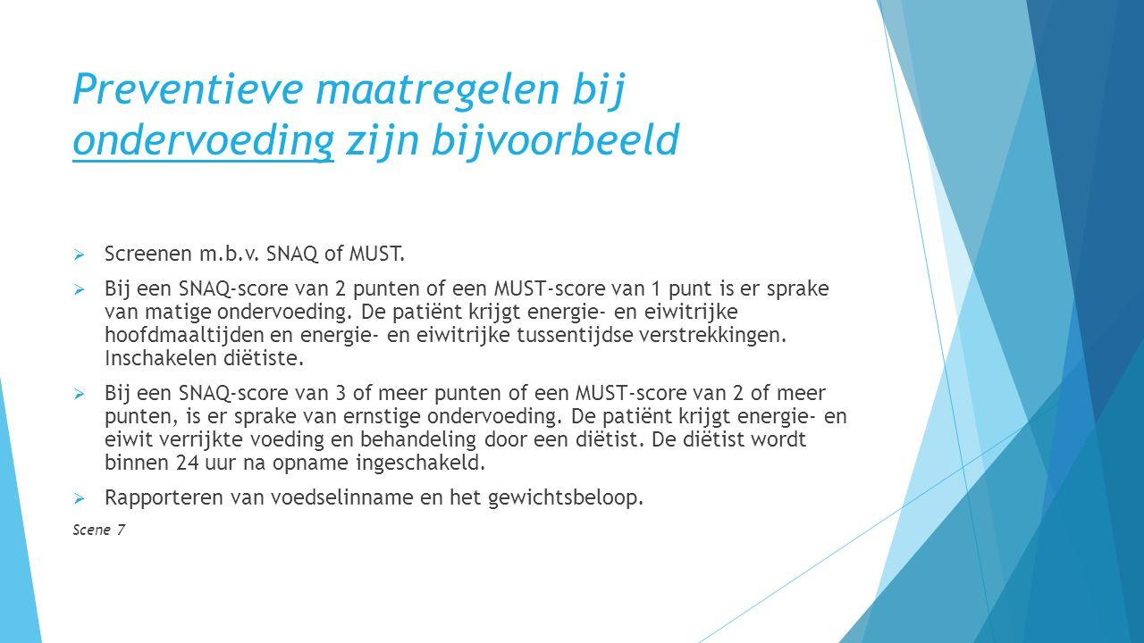 Preventieve maatregelen bij ondervoeding zijn bijvoorbeeld  Screenen m.b.v.