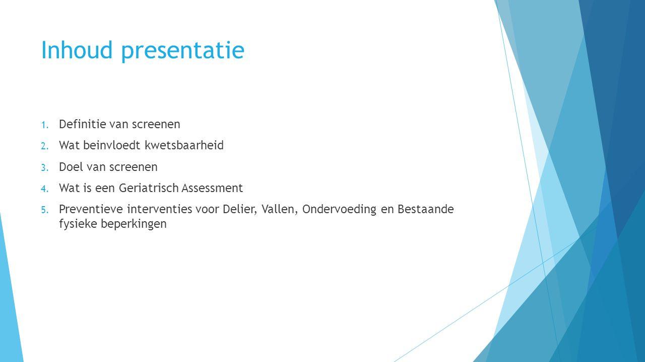 Inhoud presentatie 1. Definitie van screenen 2. Wat beinvloedt kwetsbaarheid 3.