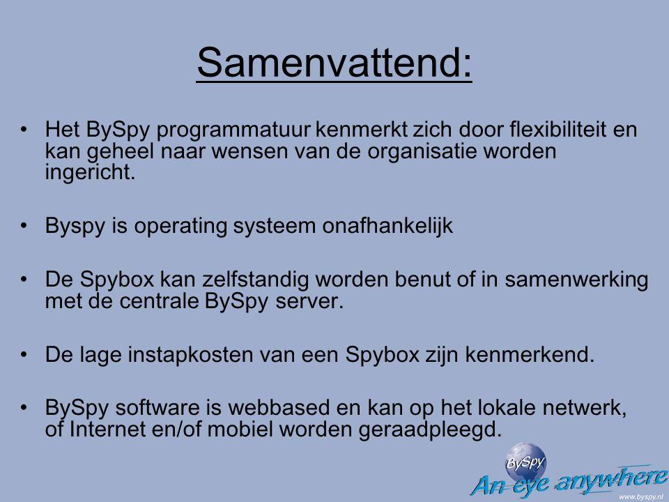 Samenvattend: Het BySpy programmatuur kenmerkt zich door flexibiliteit en kan geheel naar wensen van de organisatie worden ingericht. Byspy is operati