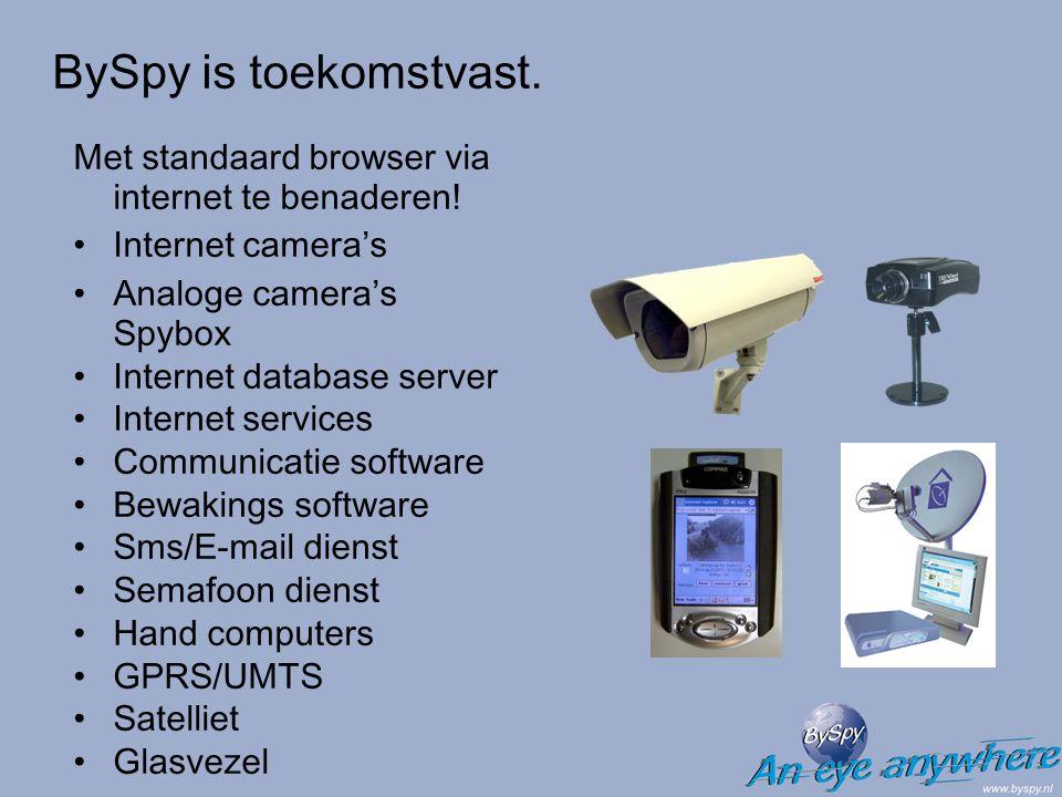 BySpy is toekomstvast. Met standaard browser via internet te benaderen! Internet camera's Analoge camera's Spybox Internet database server Internet se
