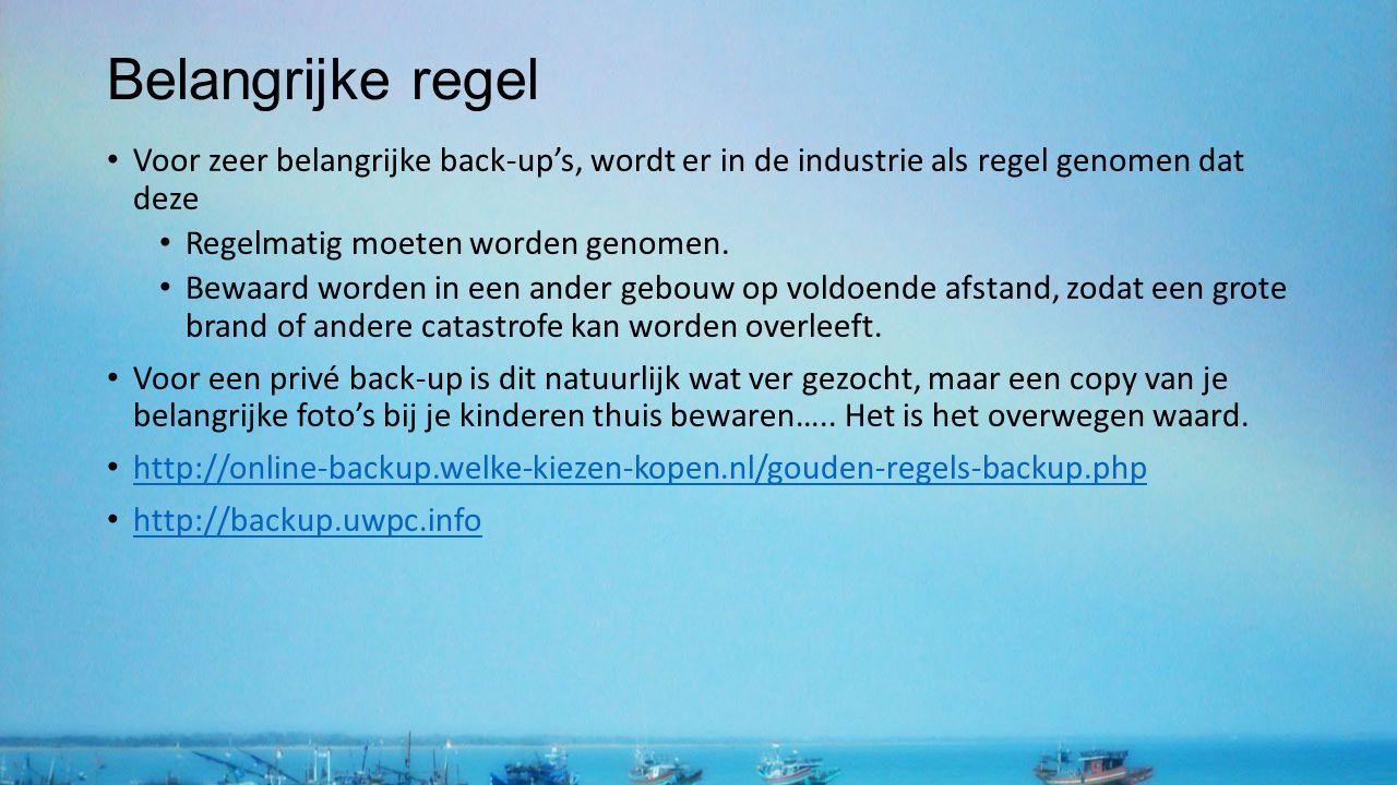 Belangrijke regel Voor zeer belangrijke back-up's, wordt er in de industrie als regel genomen dat deze Regelmatig moeten worden genomen. Bewaard worde