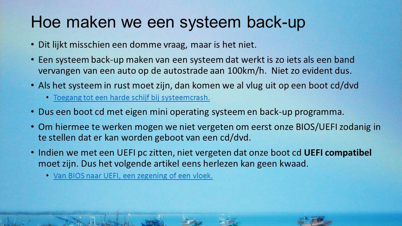 Hoe maken we een systeem back-up Dit lijkt misschien een domme vraag, maar is het niet. Een systeem back-up maken van een systeem dat werkt is zo iets