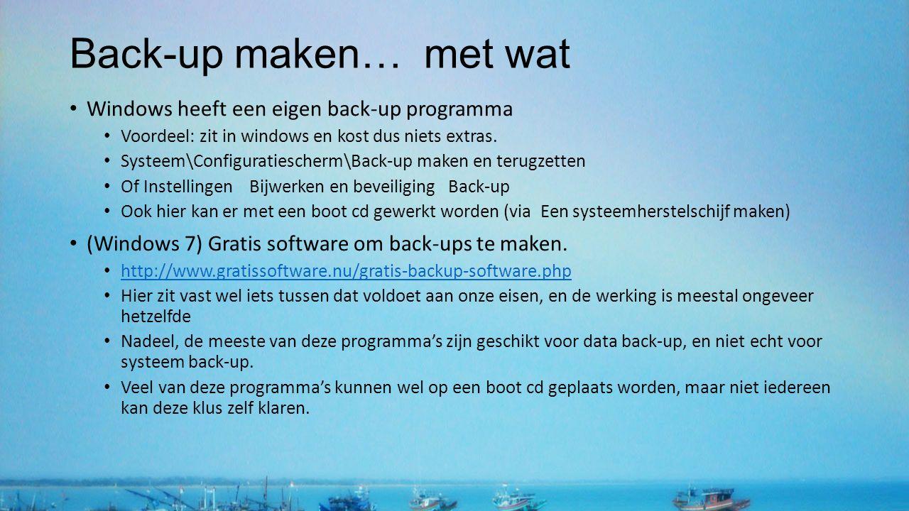 Back-up maken… met wat Windows heeft een eigen back-up programma Voordeel: zit in windows en kost dus niets extras. Systeem\Configuratiescherm\Back-up