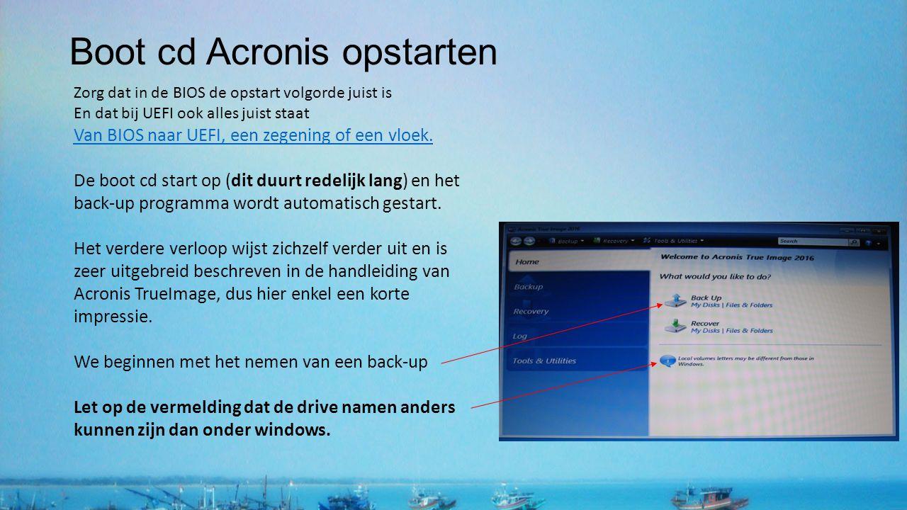 Boot cd Acronis opstarten Zorg dat in de BIOS de opstart volgorde juist is En dat bij UEFI ook alles juist staat Van BIOS naar UEFI, een zegening of een vloek.