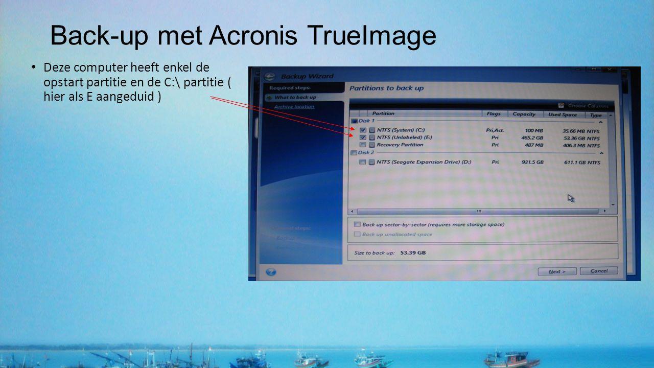 Back-up met Acronis TrueImage Deze computer heeft enkel de opstart partitie en de C:\ partitie ( hier als E aangeduid )