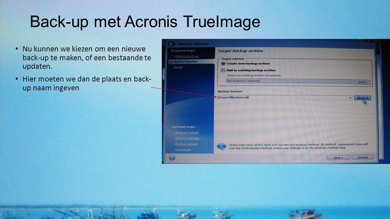 Back-up met Acronis TrueImage Nu kunnen we kiezen om een nieuwe back-up te maken, of een bestaande te updaten. Hier moeten we dan de plaats en back- u