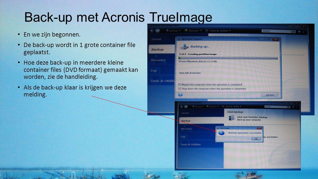 Back-up met Acronis TrueImage En we zijn begonnen. De back-up wordt in 1 grote container file geplaatst. Hoe deze back-up in meerdere kleine container