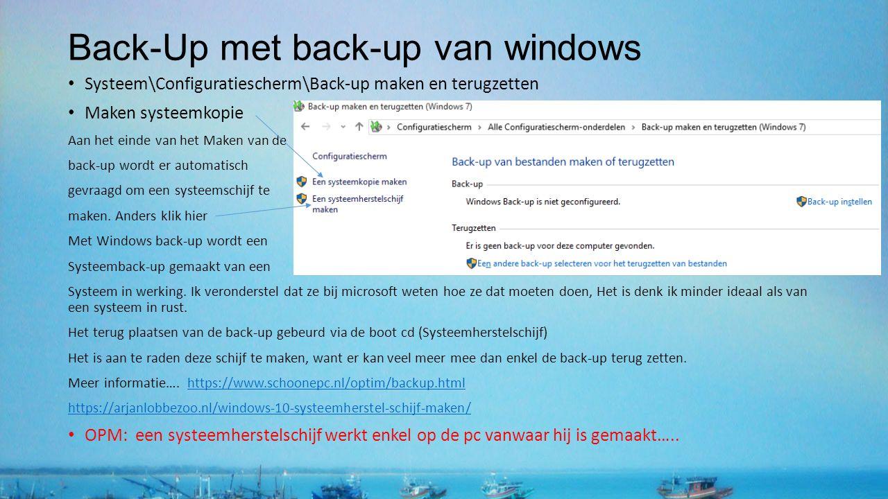 Back-Up met back-up van windows Systeem\Configuratiescherm\Back-up maken en terugzetten Maken systeemkopie Aan het einde van het Maken van de back-up wordt er automatisch gevraagd om een systeemschijf te maken.