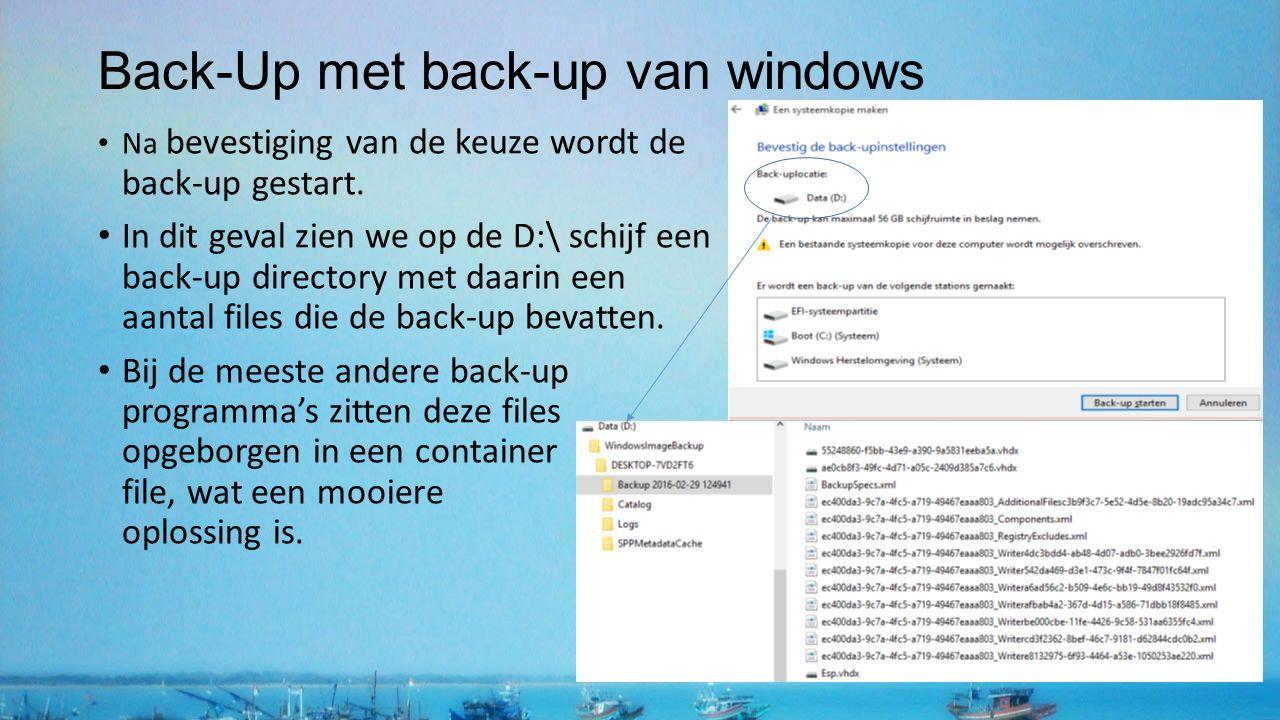 Back-Up met back-up van windows Na bevestiging van de keuze wordt de back-up gestart. In dit geval zien we op de D:\ schijf een back-up directory met