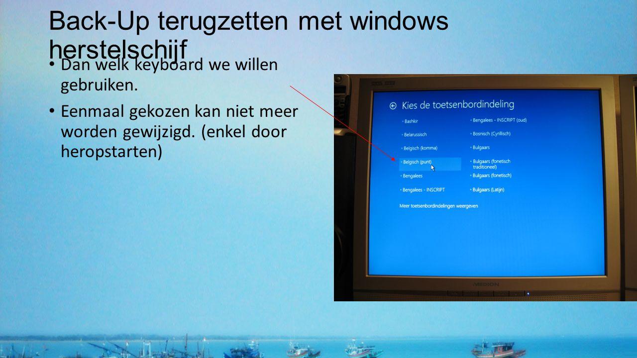 Back-Up terugzetten met windows herstelschijf Dan welk keyboard we willen gebruiken. Eenmaal gekozen kan niet meer worden gewijzigd. (enkel door herop
