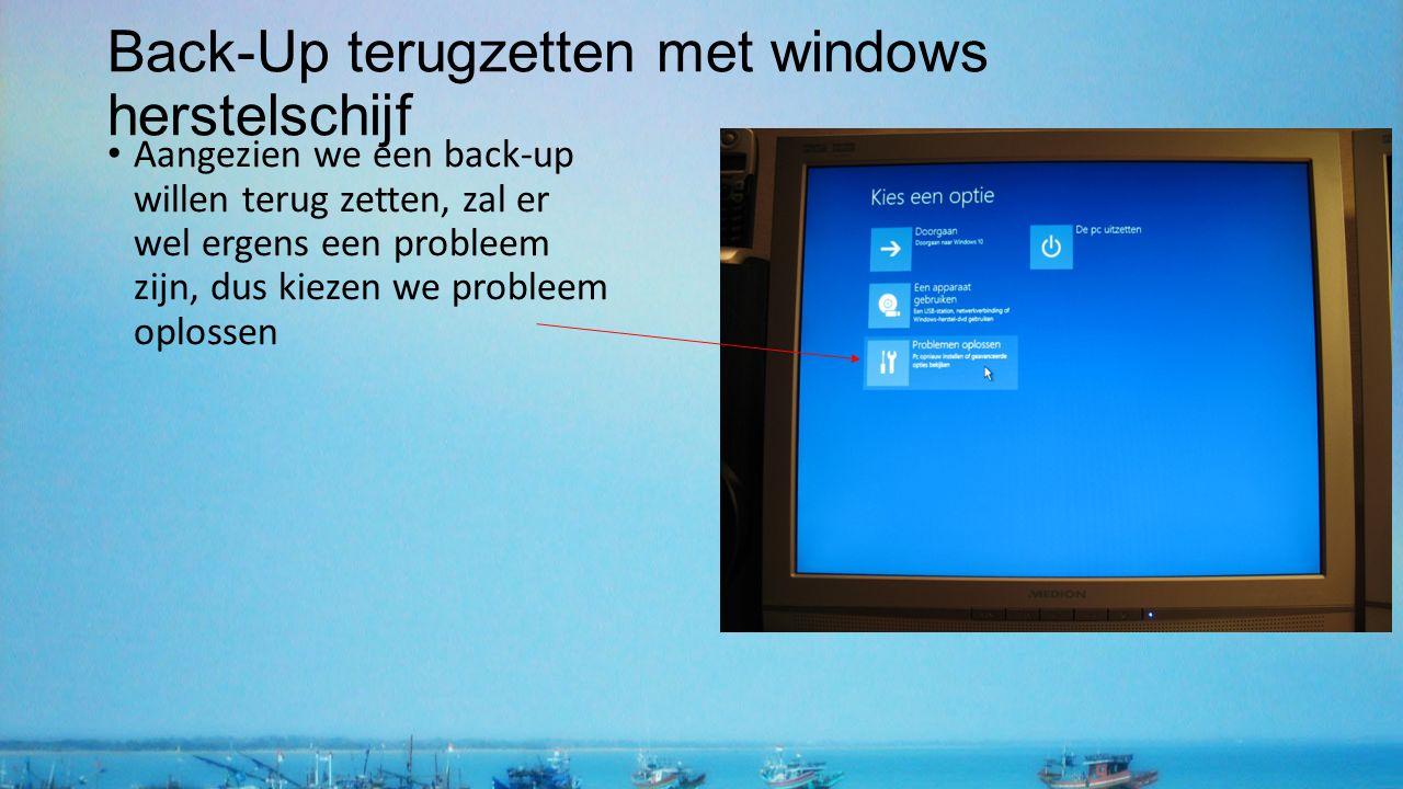 Back-Up terugzetten met windows herstelschijf Aangezien we een back-up willen terug zetten, zal er wel ergens een probleem zijn, dus kiezen we probleem oplossen