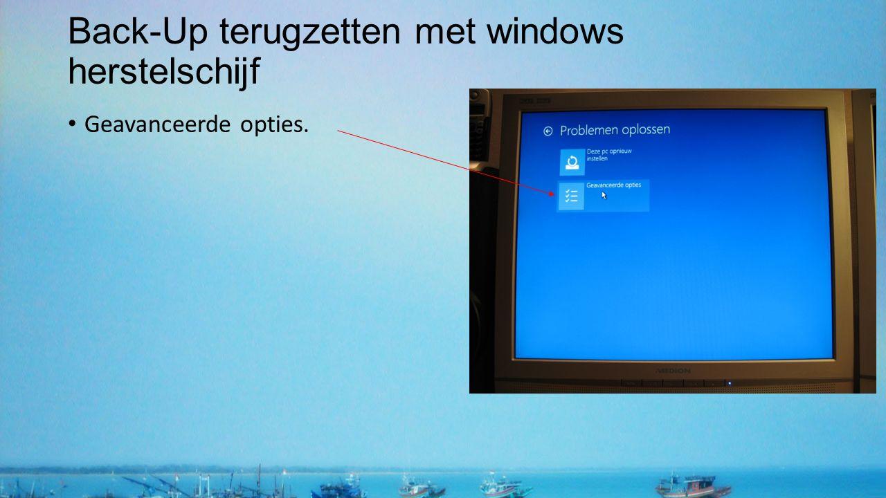 Back-Up terugzetten met windows herstelschijf Geavanceerde opties.