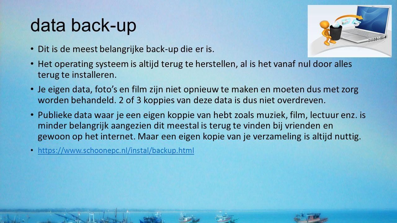 data back-up Dit is de meest belangrijke back-up die er is. Het operating systeem is altijd terug te herstellen, al is het vanaf nul door alles terug