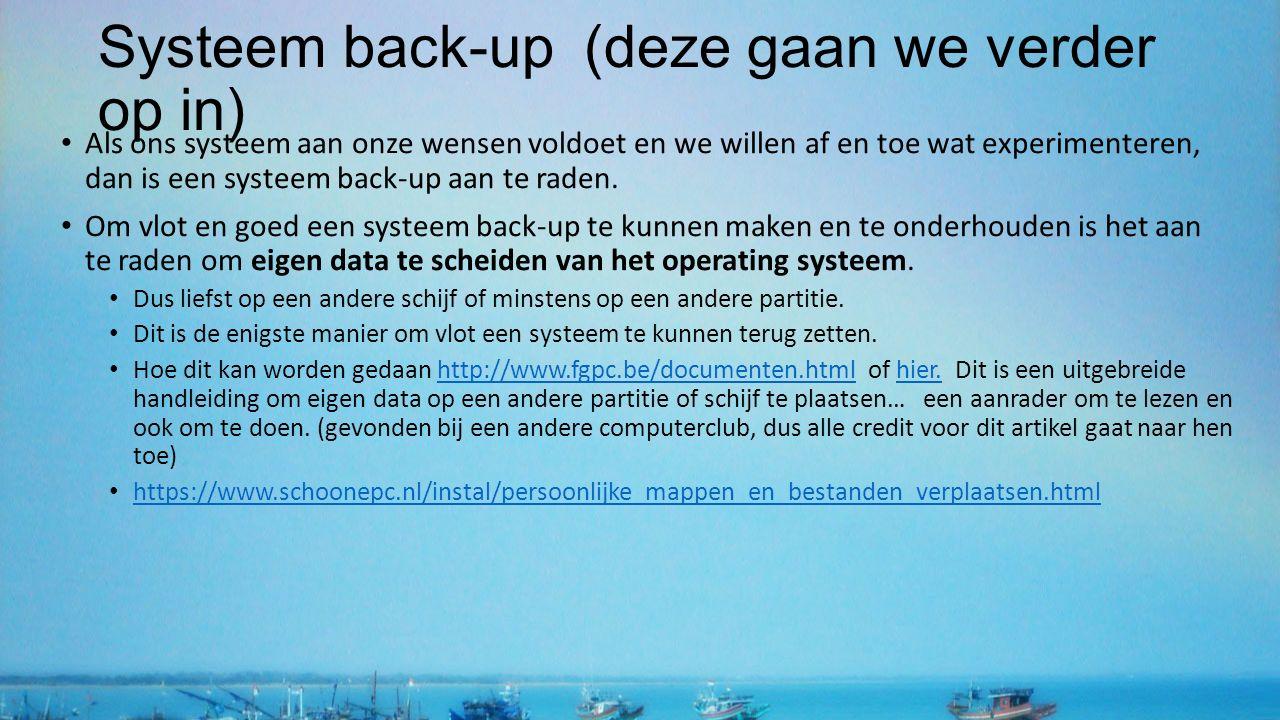 Systeem back-up (deze gaan we verder op in) Als ons systeem aan onze wensen voldoet en we willen af en toe wat experimenteren, dan is een systeem back-up aan te raden.