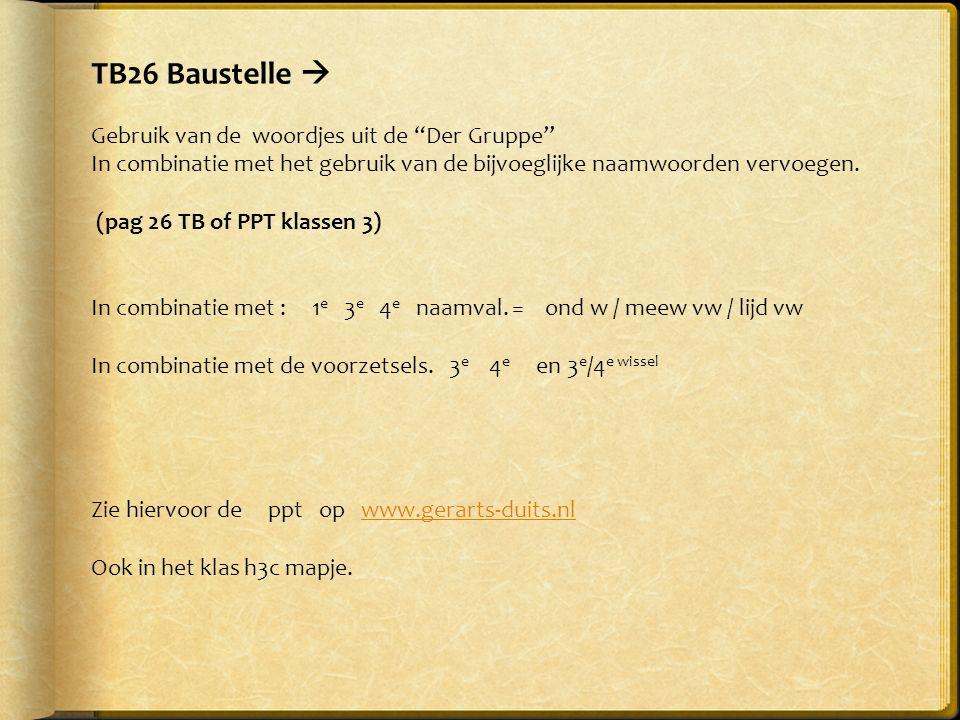 """TB26 Baustelle  Gebruik van de woordjes uit de """"Der Gruppe"""" In combinatie met het gebruik van de bijvoeglijke naamwoorden vervoegen. (pag 26 TB of PP"""