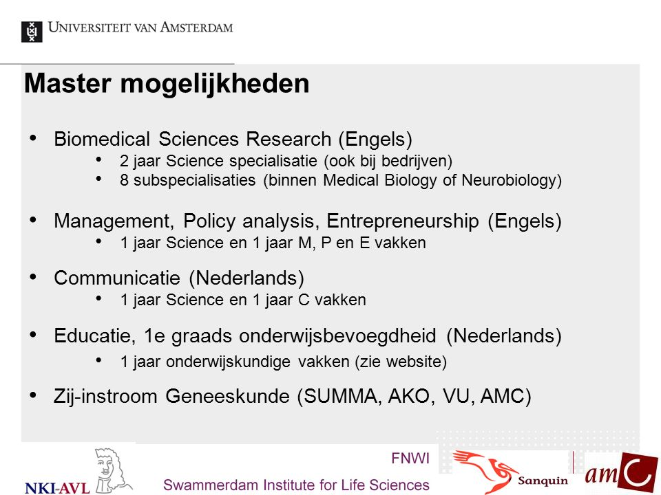 Biomedical Sciences Research (Engels) 2 jaar Science specialisatie (ook bij bedrijven) 8 subspecialisaties (binnen Medical Biology of Neurobiology) Ma