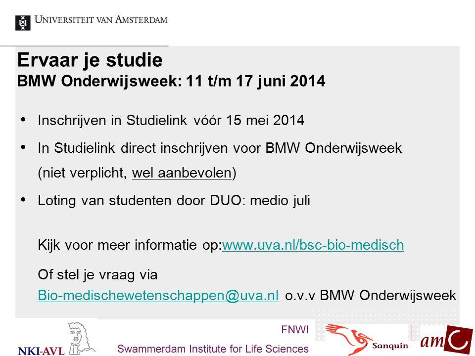 Ervaar je studie BMW Onderwijsweek: 11 t/m 17 juni 2014 Inschrijven in Studielink vóór 15 mei 2014 In Studielink direct inschrijven voor BMW Onderwijs