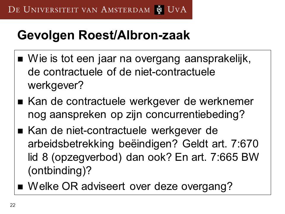 22 Gevolgen Roest/Albron-zaak Wie is tot een jaar na overgang aansprakelijk, de contractuele of de niet-contractuele werkgever.