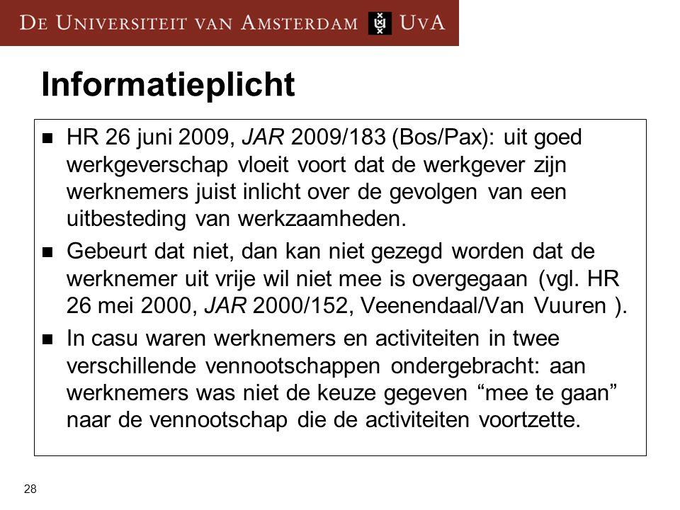 28 Informatieplicht HR 26 juni 2009, JAR 2009/183 (Bos/Pax): uit goed werkgeverschap vloeit voort dat de werkgever zijn werknemers juist inlicht over de gevolgen van een uitbesteding van werkzaamheden.