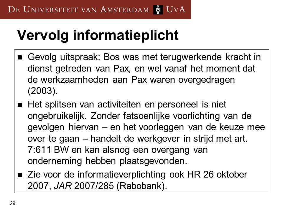 29 Vervolg informatieplicht Gevolg uitspraak: Bos was met terugwerkende kracht in dienst getreden van Pax, en wel vanaf het moment dat de werkzaamheden aan Pax waren overgedragen (2003).