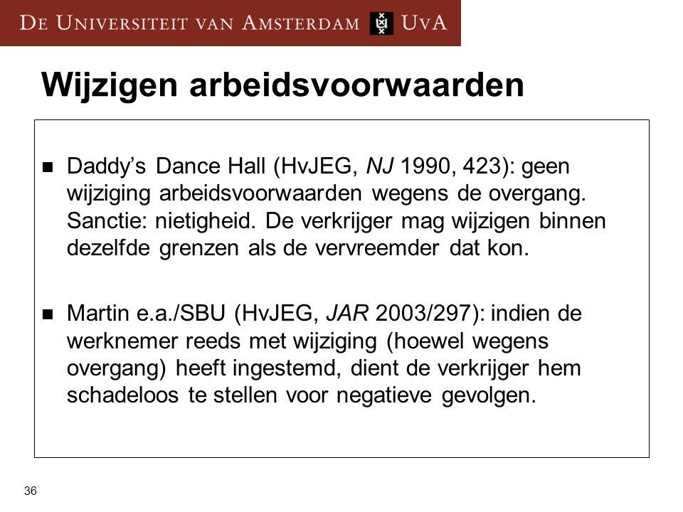 36 Wijzigen arbeidsvoorwaarden Daddy's Dance Hall (HvJEG, NJ 1990, 423): geen wijziging arbeidsvoorwaarden wegens de overgang.