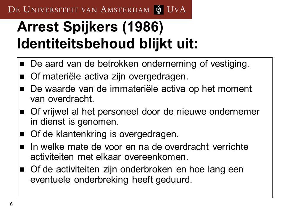 6 Arrest Spijkers (1986) Identiteitsbehoud blijkt uit: De aard van de betrokken onderneming of vestiging.