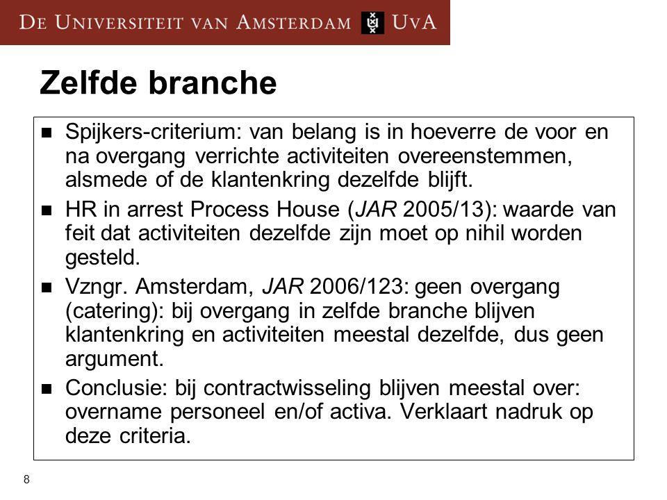 8 Zelfde branche Spijkers-criterium: van belang is in hoeverre de voor en na overgang verrichte activiteiten overeenstemmen, alsmede of de klantenkring dezelfde blijft.