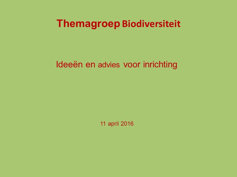 Themagroep Biodiversiteit Ideeën en advies voor inrichting 11 april 2016