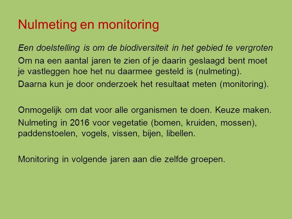 Nulmeting en monitoring Een doelstelling is om de biodiversiteit in het gebied te vergroten Om na een aantal jaren te zien of je daarin geslaagd bent moet je vastleggen hoe het nu daarmee gesteld is (nulmeting).