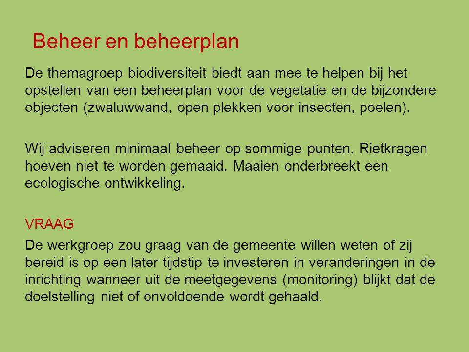 Beheer en beheerplan De themagroep biodiversiteit biedt aan mee te helpen bij het opstellen van een beheerplan voor de vegetatie en de bijzondere objecten (zwaluwwand, open plekken voor insecten, poelen).