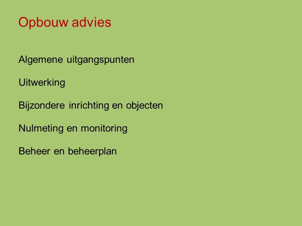 Opbouw advies Algemene uitgangspunten Uitwerking Bijzondere inrichting en objecten Nulmeting en monitoring Beheer en beheerplan