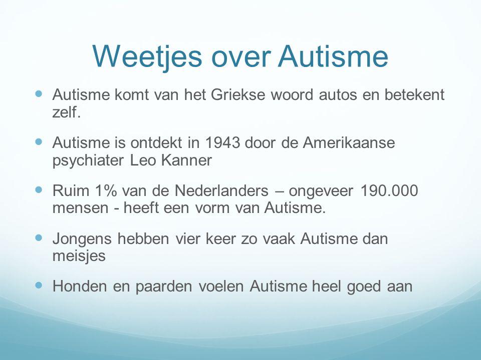 Weetjes over Autisme Autisme komt van het Griekse woord autos en betekent zelf. Autisme is ontdekt in 1943 door de Amerikaanse psychiater Leo Kanner R