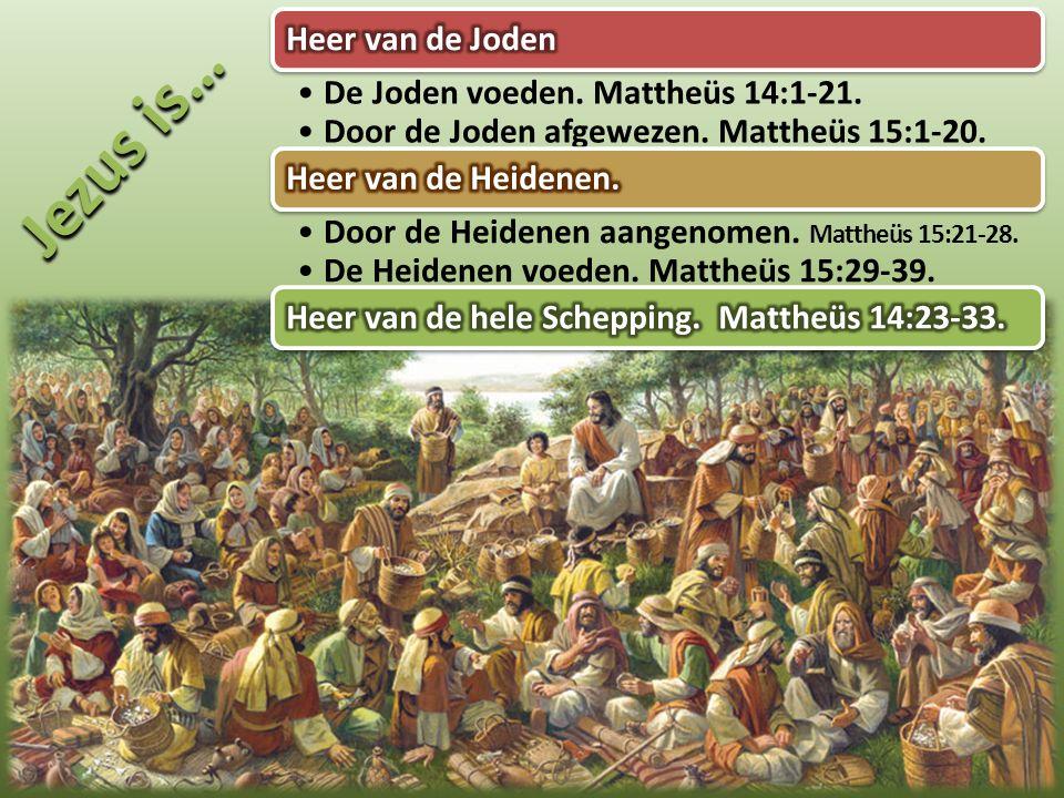 De Joden voeden. Mattheüs 14:1-21. Door de Joden afgewezen. Mattheüs 15:1- 20. Door de Heidenen aangenomen. Mattheüs 15:21-28. De Heidenen voeden. Mat