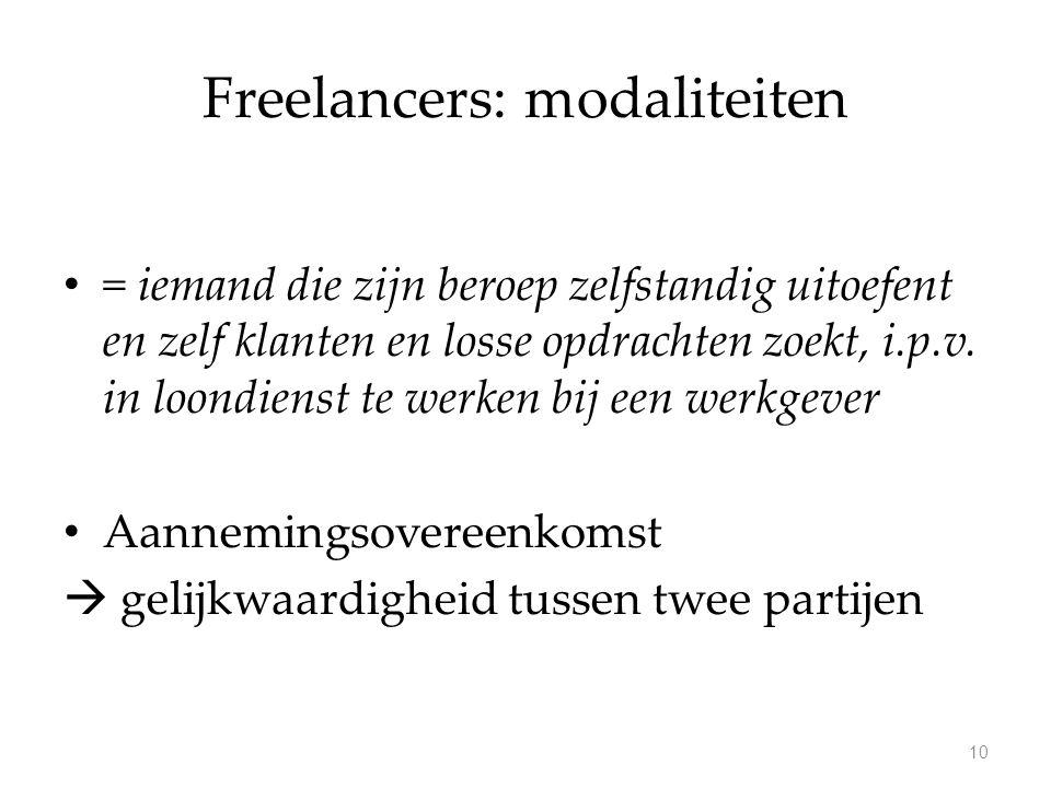 Freelancers: modaliteiten = iemand die zijn beroep zelfstandig uitoefent en zelf klanten en losse opdrachten zoekt, i.p.v. in loondienst te werken bij