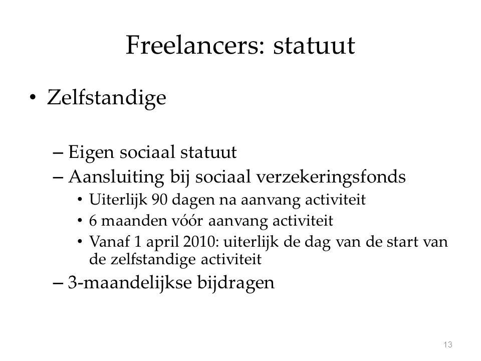 Freelancers: statuut Zelfstandige – Eigen sociaal statuut – Aansluiting bij sociaal verzekeringsfonds Uiterlijk 90 dagen na aanvang activiteit 6 maand