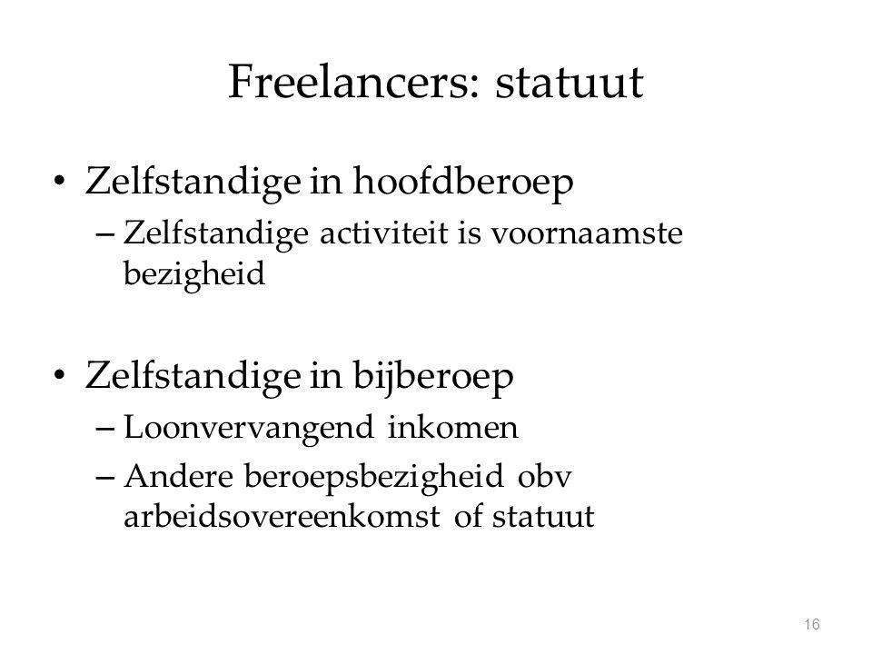 Freelancers: statuut Zelfstandige in hoofdberoep – Zelfstandige activiteit is voornaamste bezigheid Zelfstandige in bijberoep – Loonvervangend inkomen – Andere beroepsbezigheid obv arbeidsovereenkomst of statuut 16