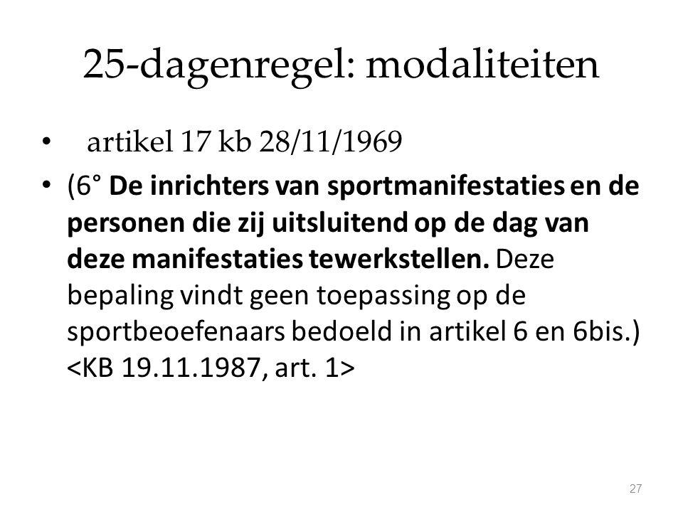 25-dagenregel: modaliteiten artikel 17 kb 28/11/1969 (6° De inrichters van sportmanifestaties en de personen die zij uitsluitend op de dag van deze ma