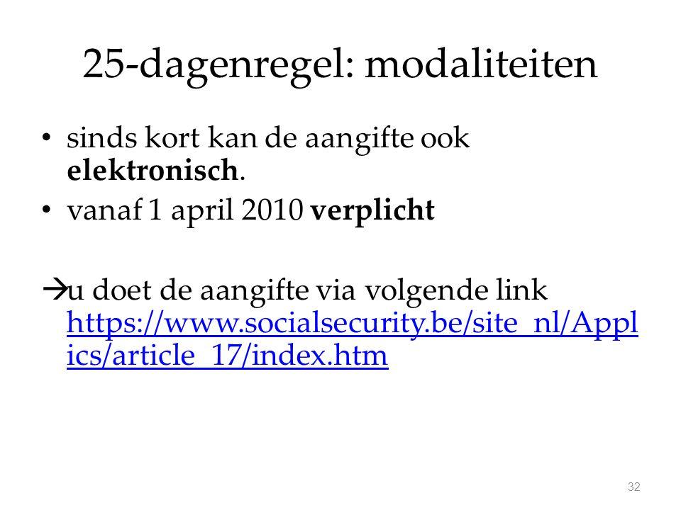 25-dagenregel: modaliteiten sinds kort kan de aangifte ook elektronisch. vanaf 1 april 2010 verplicht  u doet de aangifte via volgende link https://w