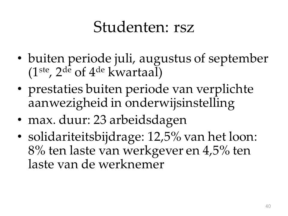 Studenten: rsz buiten periode juli, augustus of september (1 ste, 2 de of 4 de kwartaal) prestaties buiten periode van verplichte aanwezigheid in onderwijsinstelling max.