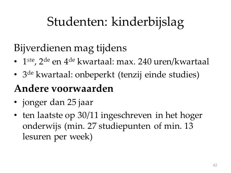 Studenten: kinderbijslag Bijverdienen mag tijdens 1 ste, 2 de en 4 de kwartaal: max. 240 uren/kwartaal 3 de kwartaal: onbeperkt (tenzij einde studies)