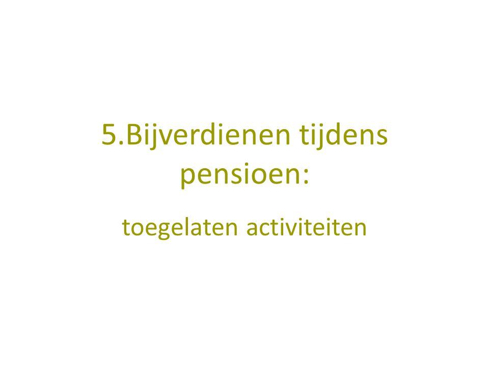 5.Bijverdienen tijdens pensioen: toegelaten activiteiten