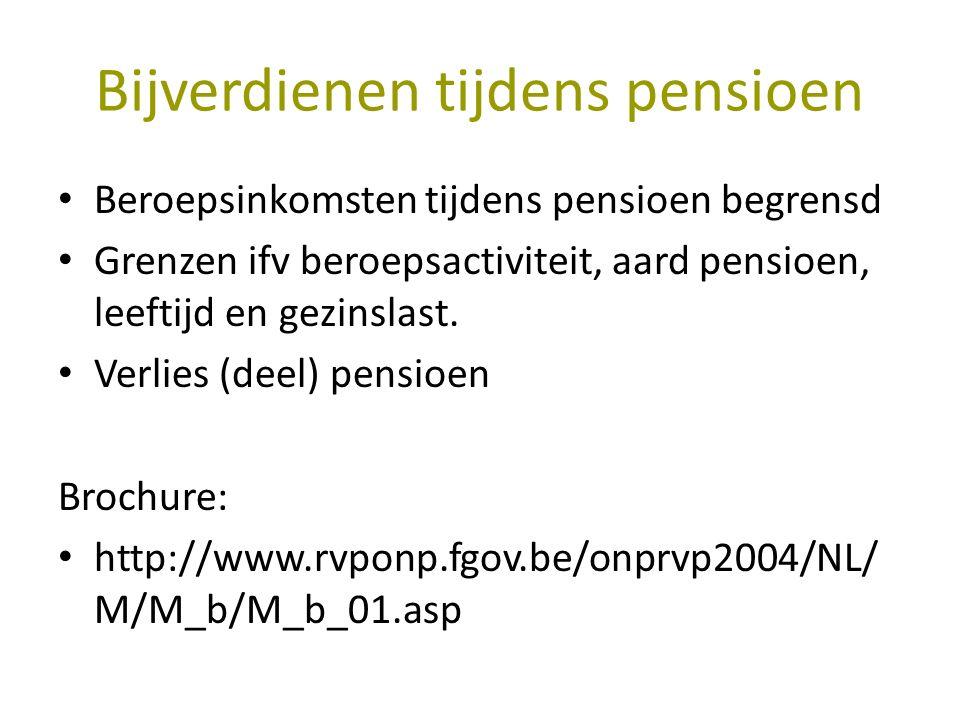 Bijverdienen tijdens pensioen Beroepsinkomsten tijdens pensioen begrensd Grenzen ifv beroepsactiviteit, aard pensioen, leeftijd en gezinslast.
