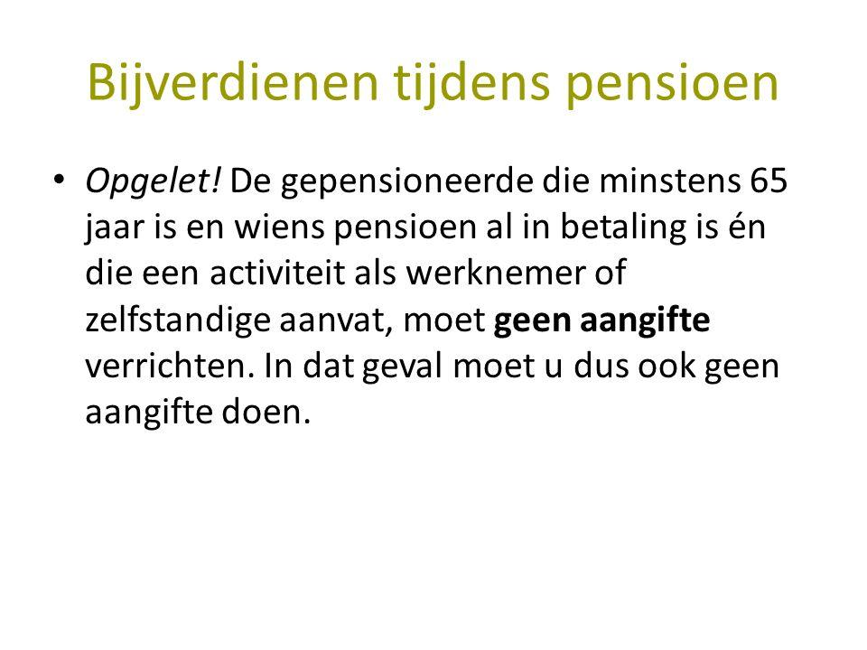 Bijverdienen tijdens pensioen Opgelet! De gepensioneerde die minstens 65 jaar is en wiens pensioen al in betaling is én die een activiteit als werknem