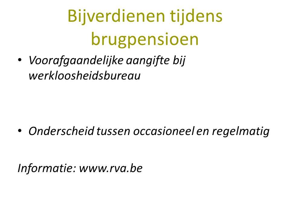 Bijverdienen tijdens brugpensioen Voorafgaandelijke aangifte bij werkloosheidsbureau Onderscheid tussen occasioneel en regelmatig Informatie: www.rva.be