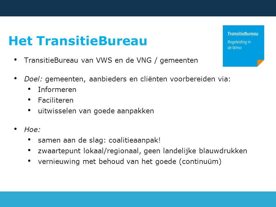 TransitieBureau van VWS en de VNG / gemeenten Doel: gemeenten, aanbieders en cliënten voorbereiden via: Informeren Faciliteren uitwisselen van goede aanpakken Hoe: samen aan de slag: coalitieaanpak.