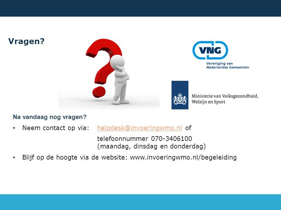 Vragen? Na vandaag nog vragen? Neem contact op via:helpdesk@invoeringwmo.nl ofhelpdesk@invoeringwmo.nl telefoonnummer 070-3406100 (maandag, dinsdag en