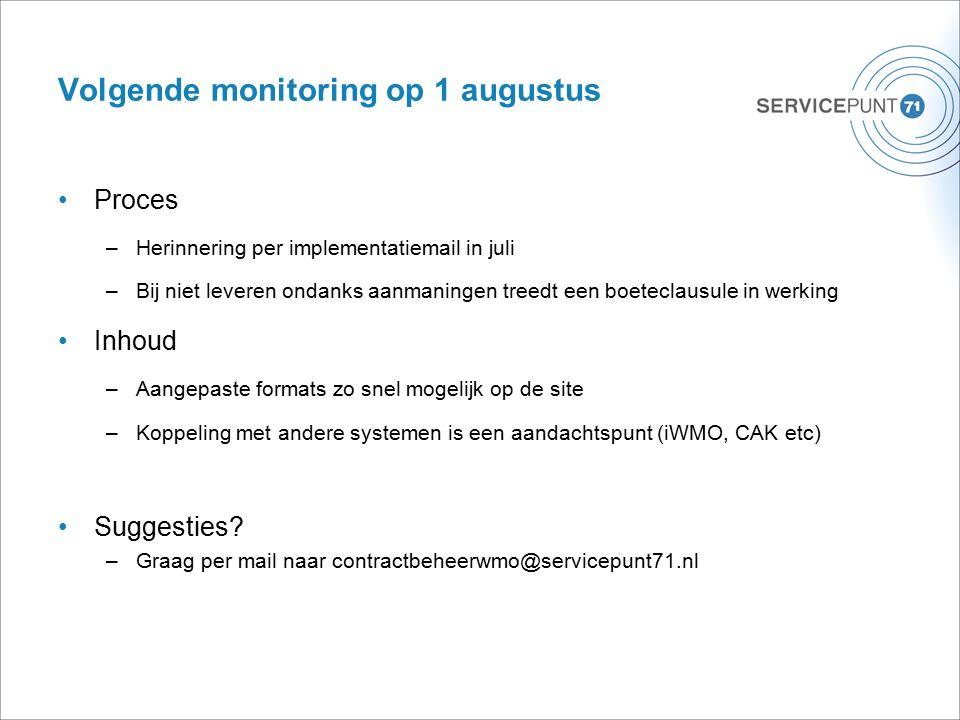 Volgende monitoring op 1 augustus Proces –Herinnering per implementatiemail in juli –Bij niet leveren ondanks aanmaningen treedt een boeteclausule in werking Inhoud –Aangepaste formats zo snel mogelijk op de site –Koppeling met andere systemen is een aandachtspunt (iWMO, CAK etc) Suggesties.